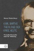Karl Barths Theologie der Krise heute -
