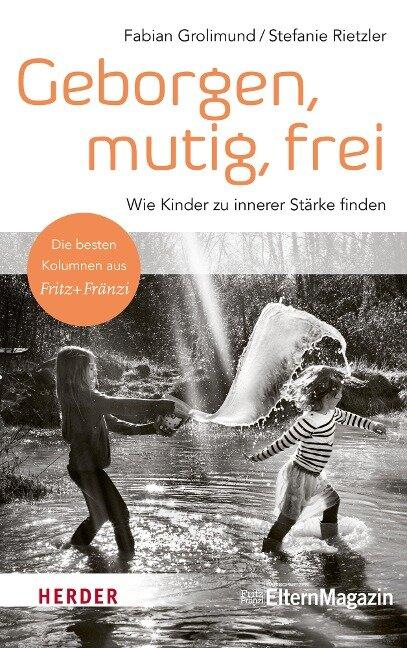 Geborgen, mutig, frei - Wie Kinder zu innerer Stärke finden - Fabian Grolimund, Stefanie Rietzler