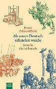 Als unser Deutsch erfunden wurde - Bruno Preisendörfer
