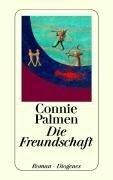 Die Freundschaft - Connie Palmen