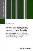 Mehrsprachigkeit als soziale Praxis - Anna Schnitzer