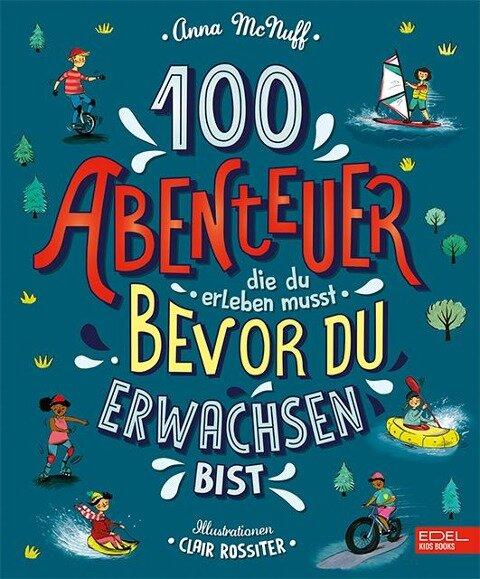100 Abenteuer die du erleben musst, bevor du erwachsen bist - Anna McNuff