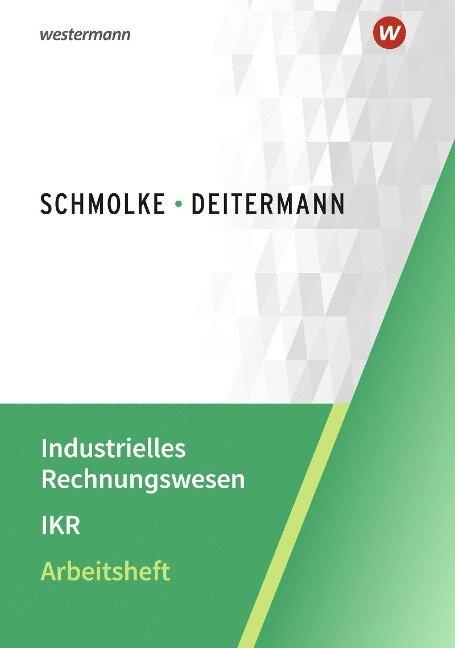 Industrielles Rechnungswesen - IKR. Arbeitsheft - Manfred Deitermann, Björn Flader, Wolf-Dieter Rückwart, Susanne Stobbe