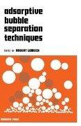 Adsorptive Bubble Separation Techniques -