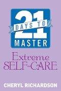 21 Days to Master Extreme Self-Care - Cheryl Richardson