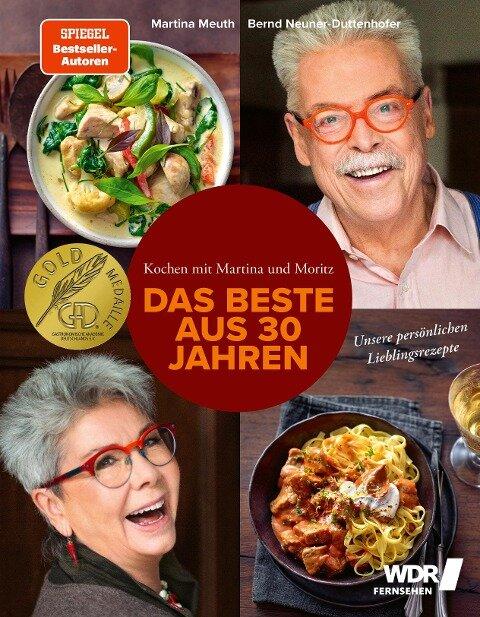 Kochen mit Martina und Moritz - Das Beste aus 30 Jahren - Martina Meuth, Bernd Neuner-Duttenhofer, Hubertus Schüler, Justyna Schwertner