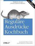 Reguläre Ausdrücke Kochbuch - Jan Goyvaerts, Steven Levithan