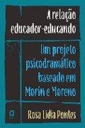 A RELAÇÃO EDUCADOR-EDUCANDO - Rosa Lidia Pontes