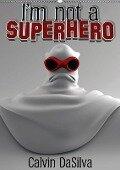 I'm not a Superhero (Wandkalender 2018 DIN A2 hoch) - Calvin DaSilva