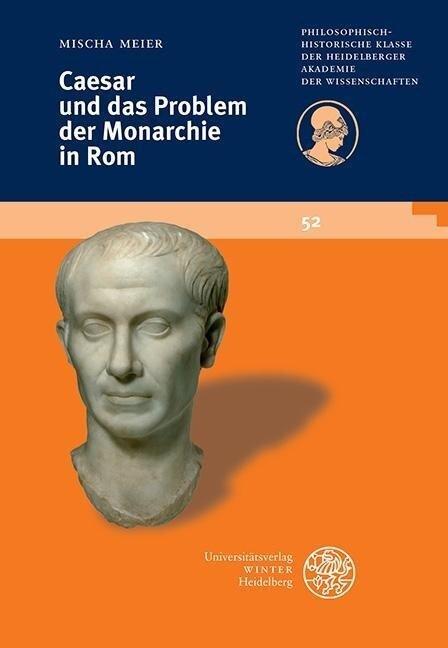 Caesar und das Problem der Monarchie in Rom - Mischa Meier