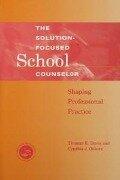 Solution-Focused School Counselor - Tom E. Davis, Cynthia J. Osborn