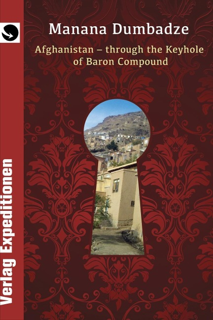 AFGHANISTAN: THROUGH THE KEYHOLE OF BARON COMPOUND - Manana Dumbadze