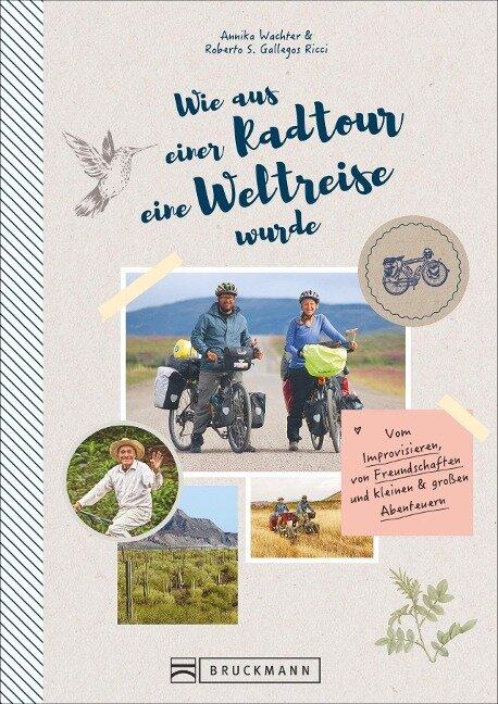 Wie aus einer Radtour eine Weltreise wurde - S. Gallegos Ricci Wachter, Annika Wachter, Roberto S. Gallegos Ricci