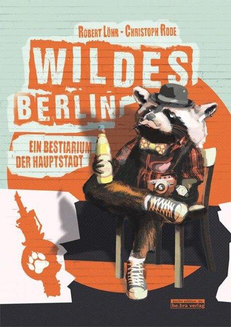 Wildes Berlin - Robert Löhr
