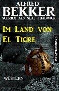 Neal Chadwick Western - Im Land von El Tigre - Alfred Bekker