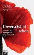 Unverschämt - schön - Peter Dabrock, Renate Augstein, Cornelia Helfferich, Stefanie Schardien, Uwe Sielert