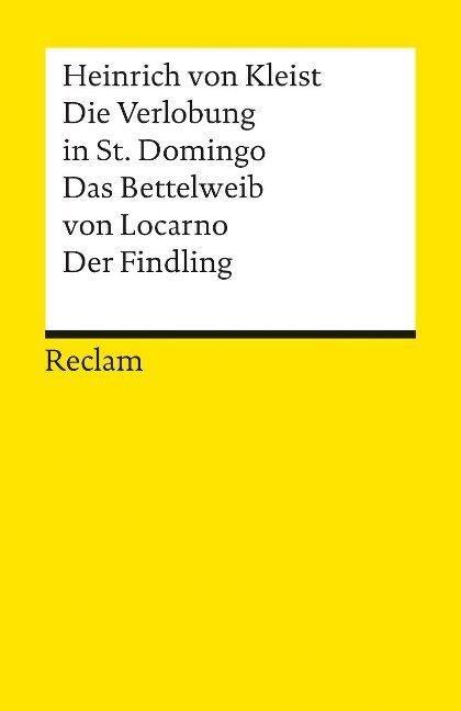 Die Verlobung in St. Domingo / Das Bettelweib von Locarno / Der Findling - Heinrich von Kleist