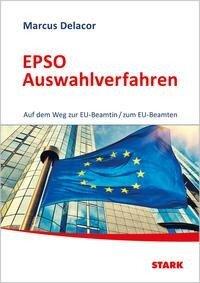 STARK EPSO Auswahlverfahren - Auf dem Weg zur EU-Beamtin/zum EU-Beamten - Marcus Delacor
