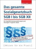 Das gesamte Sozialgesetzbuch SGB I bis SGB XII - Walhalla Fachredaktion