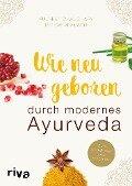 Wie neugeboren durch modernes Ayurveda - Kulreet Chaudhary, Eve Adamson