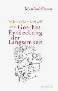 »Alles veloziferisch« oder Goethes Entdeckung der Langsamkeit - Manfred Osten
