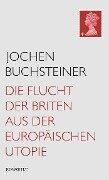 Die Flucht der Briten aus der europäischen Utopie - Jochen Buchsteiner