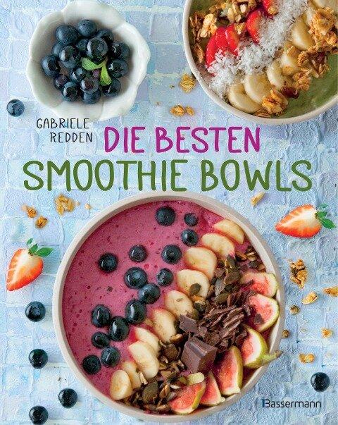 Die besten Smoothie Bowls - Gabriele Redden Rosenbaum