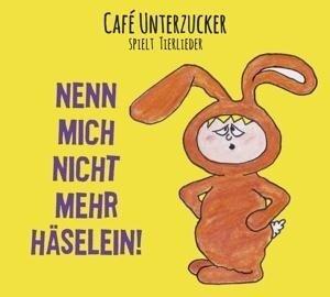 Nenn mich nicht mehr Häselein! - Café Unterzucker
