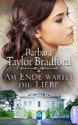 Am Ende wartet die Liebe - Barbara Taylor Bradford