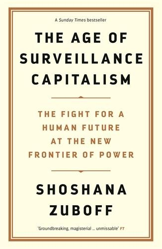 The Age of Surveillance Capitalism - Shoshana Zuboff