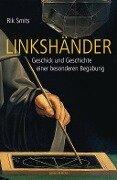 Linkshänder - Geschick und Geschichte einer Begabung - Rik Smits