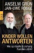 Kinder wollen Antworten - Anselm Grün, Jan-Uwe Rogge