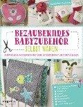 Bezauberndes Babyzubehör selbst nähen - Sandrine Guédon