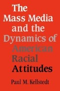 Mass Media and the Dynamics of American Racial Attitudes - Paul M. Kellstedt
