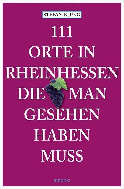 111 Orte in Rheinhessen, die man gesehen haben muss - Stefanie Jung