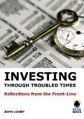 Investing through Troubled Times - John Looby