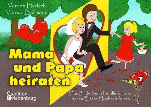 Mama und Papa heiraten - Das Bilderbuch für alle Kinder, deren Eltern Hochzeit feiern - Verena Herleth, Verena Bellmann