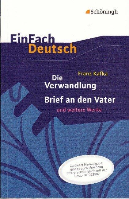 Die Verwandlung, Brief an den Vater und weitere Werke. EinFach Deutsch Textausgaben - Franz Kafka