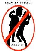 The Patented Bully - Lee E. Shilo