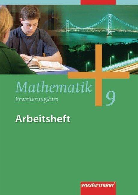Mathematik 9. Arbeitsheft. Erweitungskurs. Gesamtschule. Nordrhein-Westfalen, Niedersachsen, Schleswig-Holstein -
