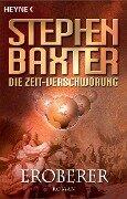 Die Zeit-Verschwörung 2: Eroberer - Stephen Baxter