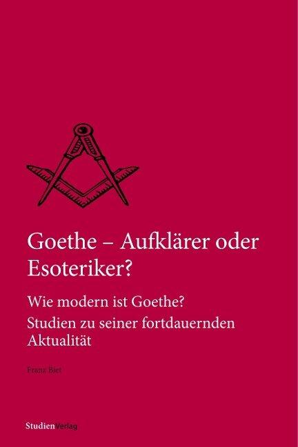 Goethe - Aufklärer oder Esoteriker? - Franz Biet