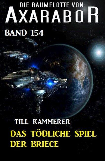 Das tödliche Spiel der Briece: Die Raumflotte von Axarabor - Band 154 - Till Kammerer