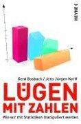 Lügen mit Zahlen - Gerd Bosbach, Jens Jürgen Korff