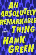 An Absolutely Remarkable Thing - Hank Green