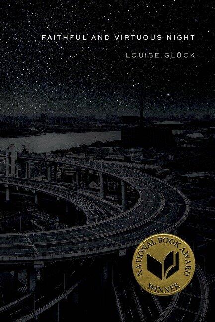 Faithful and Virtuous Night - Louise Glück