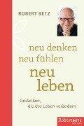 Neu denken - neu leben - Robert Theodor Betz
