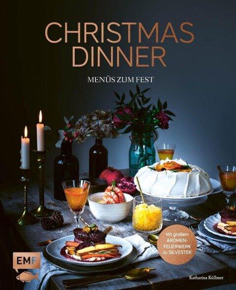 Christmas Dinner - Menüs zum Fest - Mit großem Aromenfeuerwerk zu Silvester - Katharina Küllmer