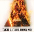Water For Thirsty Dogs (Digipak) - Tracer