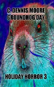 Groundhog Day (Holiday Horrors, #3) - C. Dennis Moore